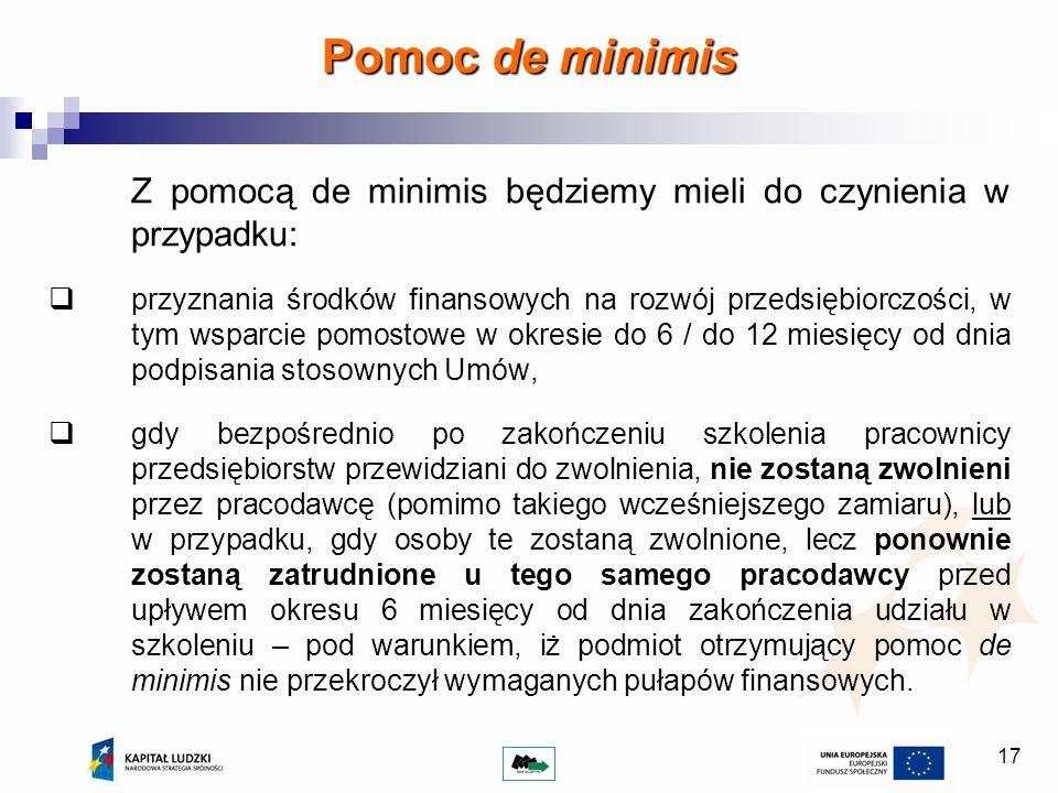 17 Pomoc de minimis Z pomocą de minimis będziemy mieli do czynienia w przypadku: przyznania środków finansowych na rozwój przedsiębiorczości, w tym ws