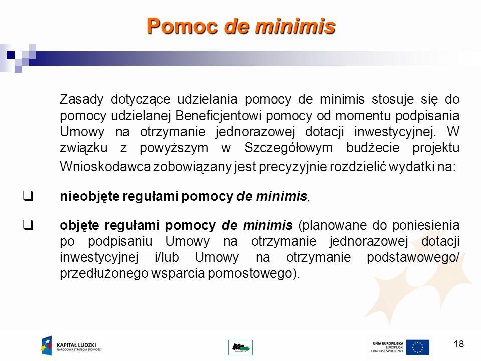 18 Pomoc de minimis Zasady dotyczące udzielania pomocy de minimis stosuje się do pomocy udzielanej Beneficjentowi pomocy od momentu podpisania Umowy n