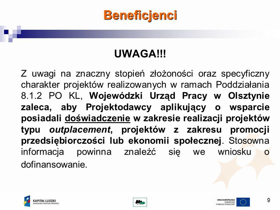 9 UWAGA!!! Z uwagi na znaczny stopień złożoności oraz specyficzny charakter projektów realizowanych w ramach Poddziałania 8.1.2 PO KL, Wojewódzki Urzą