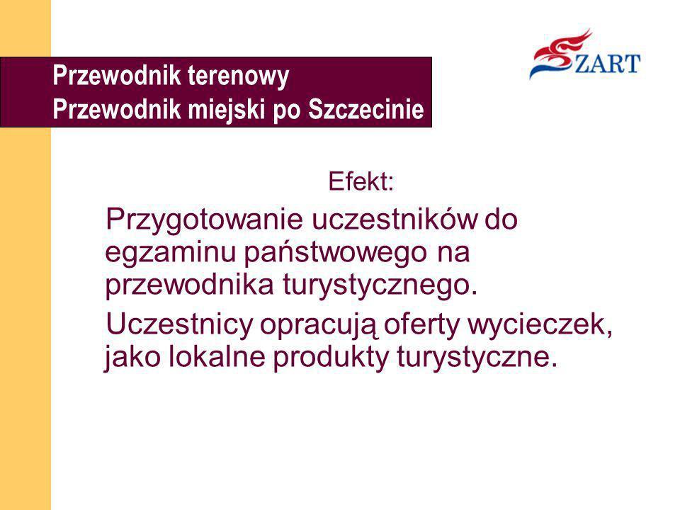 Przewodnik terenowy Przewodnik miejski po Szczecinie Efekt: Przygotowanie uczestników do egzaminu państwowego na przewodnika turystycznego. Uczestnicy