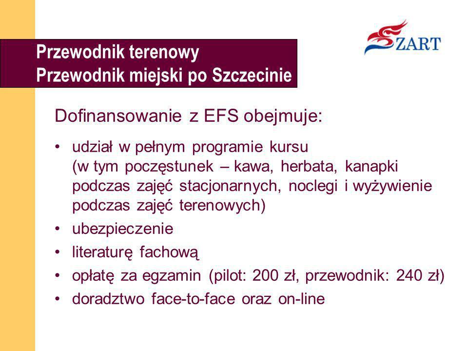 Przewodnik terenowy Przewodnik miejski po Szczecinie Dofinansowanie z EFS obejmuje: udział w pełnym programie kursu (w tym poczęstunek – kawa, herbata