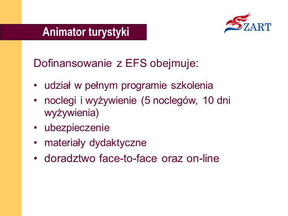 Animator turystyki Dofinansowanie z EFS obejmuje: udział w pełnym programie szkolenia noclegi i wyżywienie (5 noclegów, 10 dni wyżywienia) ubezpieczen