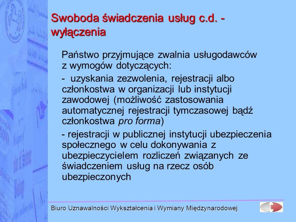 Biuro Uznawalności Wykształcenia i Wymiany Międzynarodowej Swoboda świadczenia usług c.d. - wyłączenia Państwo przyjmujące zwalnia usługodawców z wymo