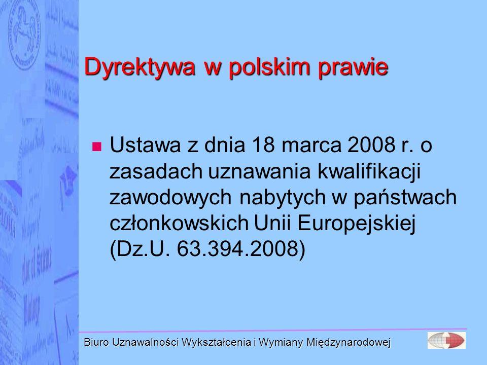 Biuro Uznawalności Wykształcenia i Wymiany Międzynarodowej Dyrektywa w polskim prawie Ustawa z dnia 18 marca 2008 r. o zasadach uznawania kwalifikacji