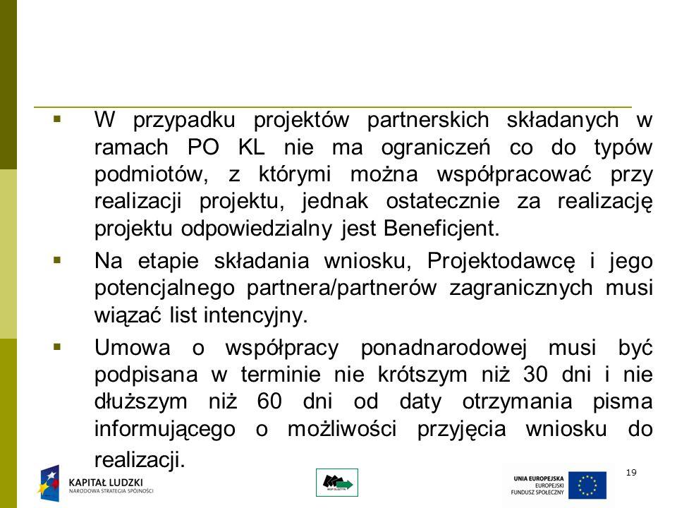 19 W przypadku projektów partnerskich składanych w ramach PO KL nie ma ograniczeń co do typów podmiotów, z którymi można współpracować przy realizacji projektu, jednak ostatecznie za realizację projektu odpowiedzialny jest Beneficjent.