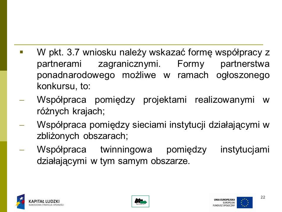 22 W pkt. 3.7 wniosku należy wskazać formę współpracy z partnerami zagranicznymi.