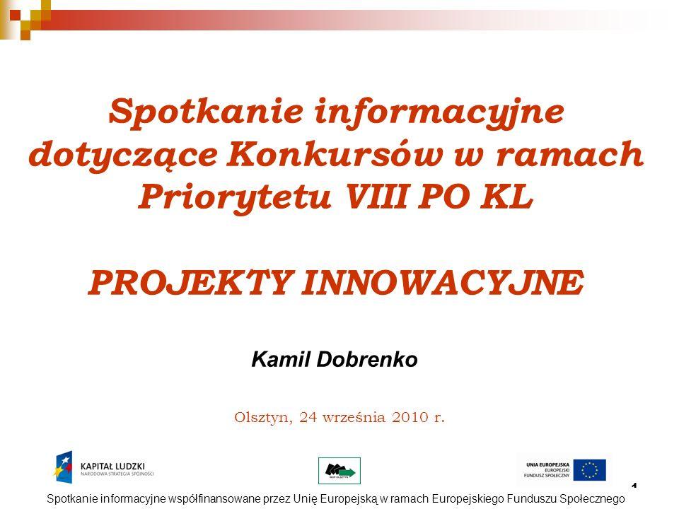 1 Olsztyn, 24 września 2010 r. Spotkanie informacyjne dotyczące Konkursów w ramach Priorytetu VIII PO KL PROJEKTY INNOWACYJNE Kamil Dobrenko Spotkanie