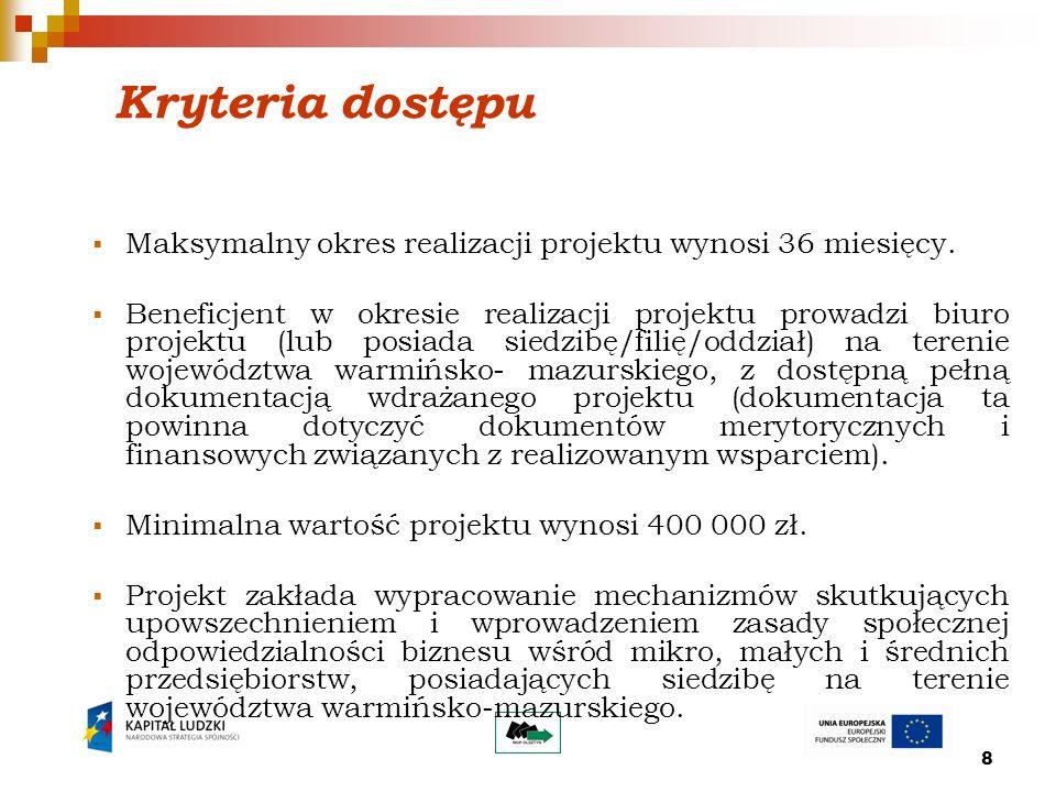 8 Kryteria dostępu Maksymalny okres realizacji projektu wynosi 36 miesięcy.