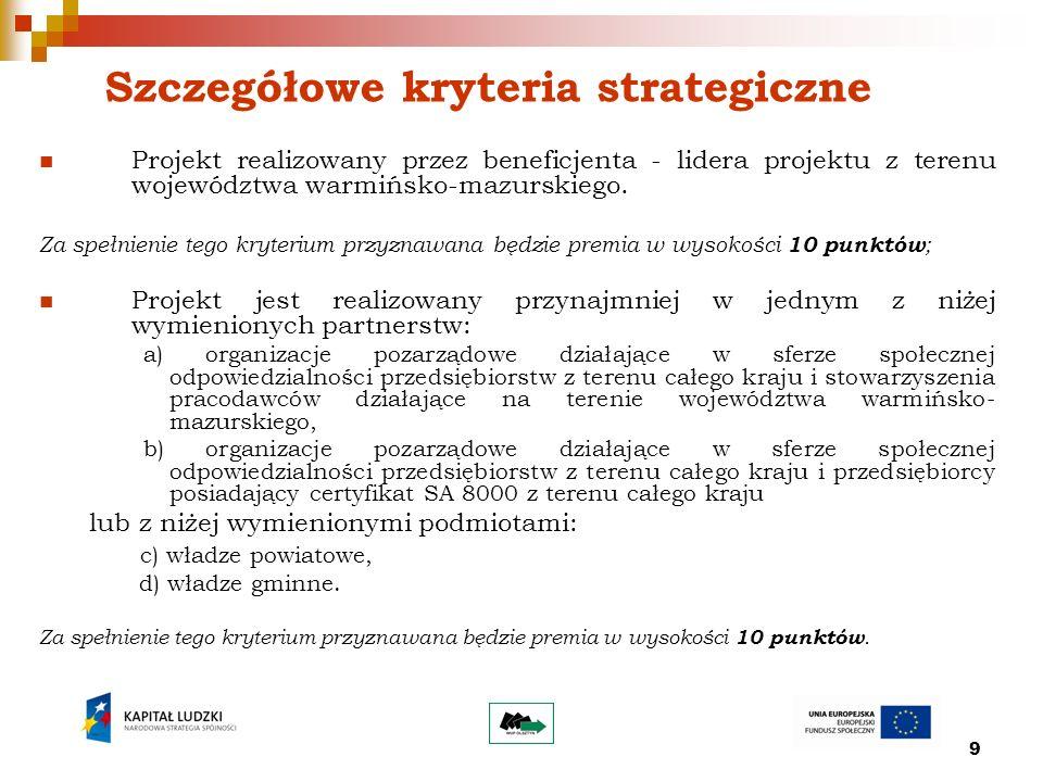 9 Szczegółowe kryteria strategiczne Projekt realizowany przez beneficjenta - lidera projektu z terenu województwa warmińsko-mazurskiego. Za spełnienie