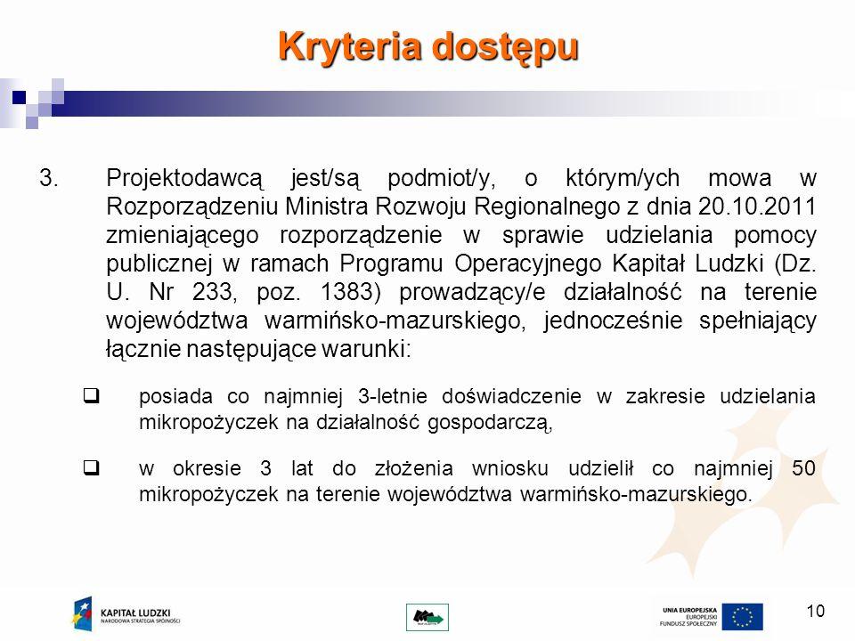 10 Kryteria dostępu 3.Projektodawcą jest/są podmiot/y, o którym/ych mowa w Rozporządzeniu Ministra Rozwoju Regionalnego z dnia 20.10.2011 zmieniająceg