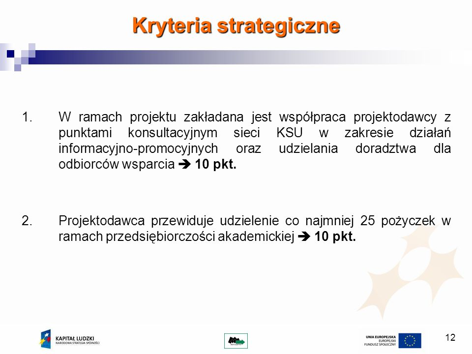 12 Kryteria strategiczne 1.W ramach projektu zakładana jest współpraca projektodawcy z punktami konsultacyjnym sieci KSU w zakresie działań informacyj