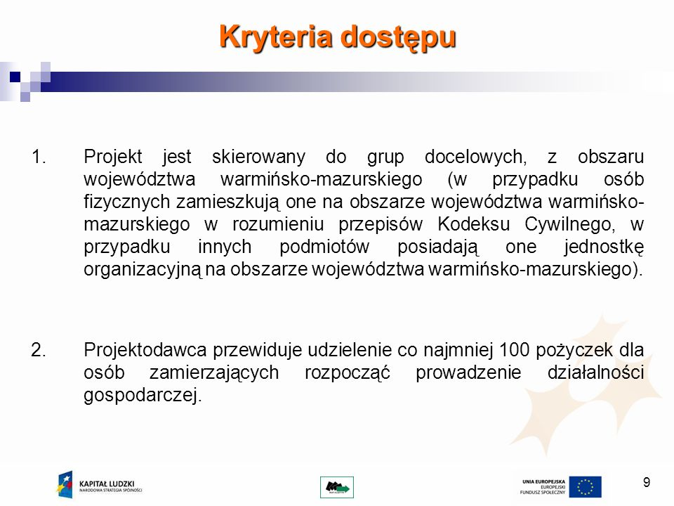 9 Kryteria dostępu 1.Projekt jest skierowany do grup docelowych, z obszaru województwa warmińsko-mazurskiego (w przypadku osób fizycznych zamieszkują
