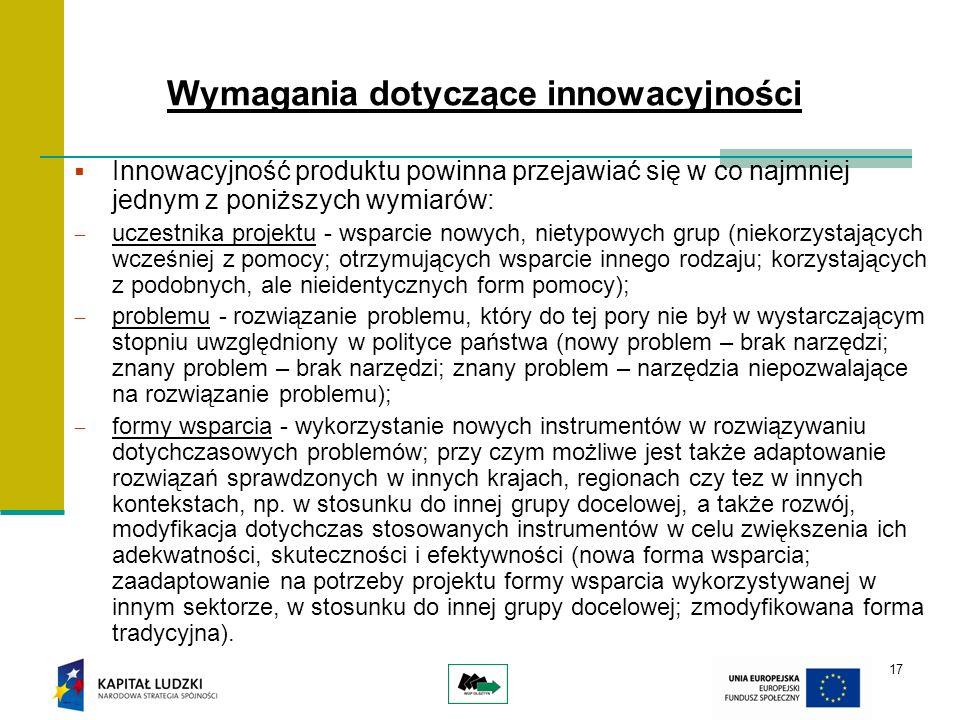 17 Innowacyjność produktu powinna przejawiać się w co najmniej jednym z poniższych wymiarów: uczestnika projektu - wsparcie nowych, nietypowych grup (