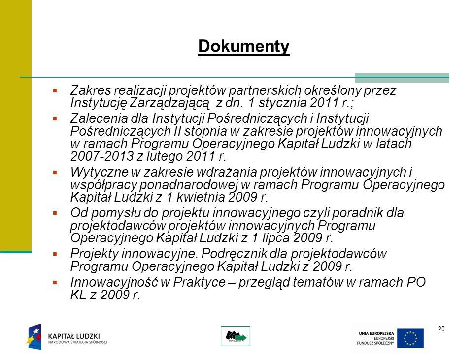 20 Dokumenty Zakres realizacji projektów partnerskich określony przez Instytucję Zarządzającą z dn. 1 stycznia 2011 r.; Zalecenia dla Instytucji Pośre