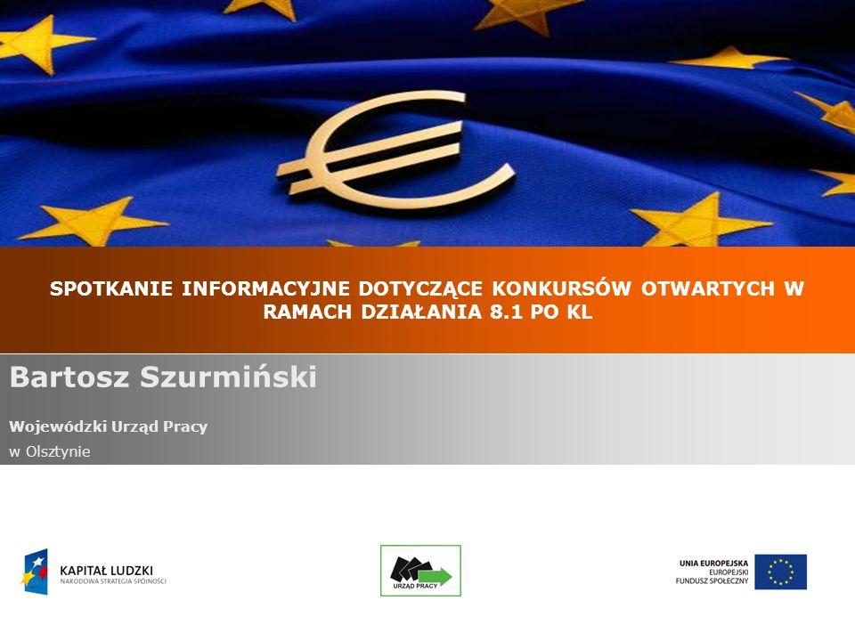 SPOTKANIE INFORMACYJNE DOTYCZĄCE KONKURSÓW OTWARTYCH W RAMACH DZIAŁANIA 8.1 PO KL Bartosz Szurmiński Wojewódzki Urząd Pracy w Olsztynie