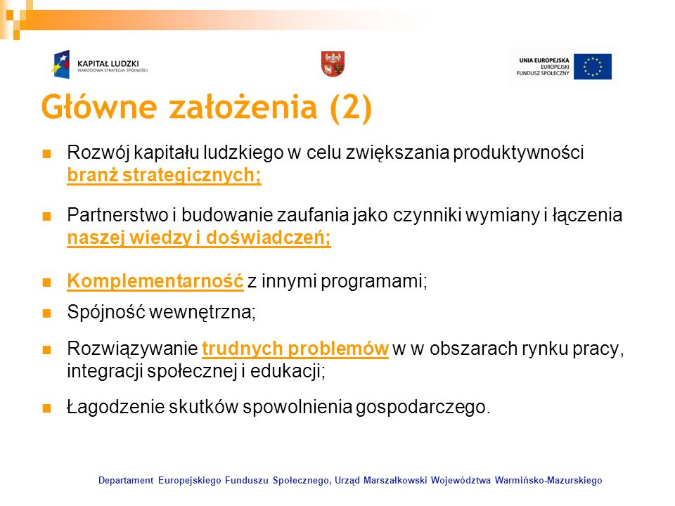 Departament Europejskiego Funduszu Społecznego, Urząd Marszałkowski Województwa Warmińsko-Mazurskiego Główne założenia (2) Rozwój kapitału ludzkiego w