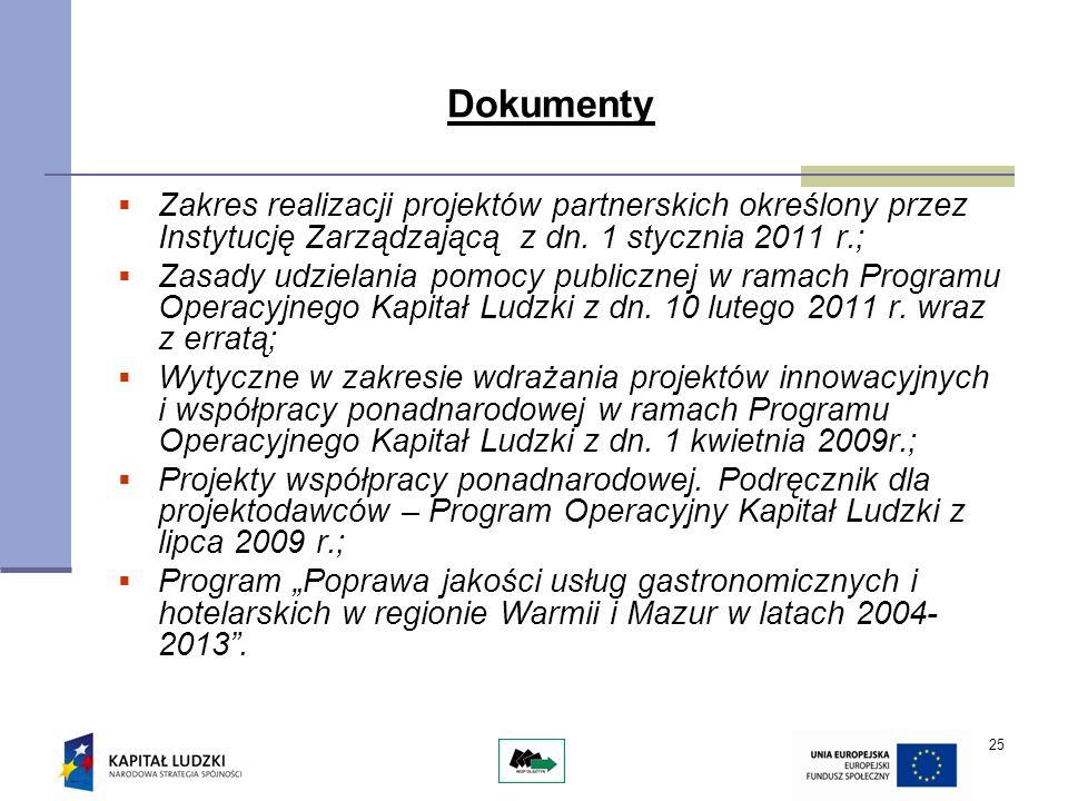 25 Dokumenty Zakres realizacji projektów partnerskich określony przez Instytucję Zarządzającą z dn. 1 stycznia 2011 r.; Zasady udzielania pomocy publi