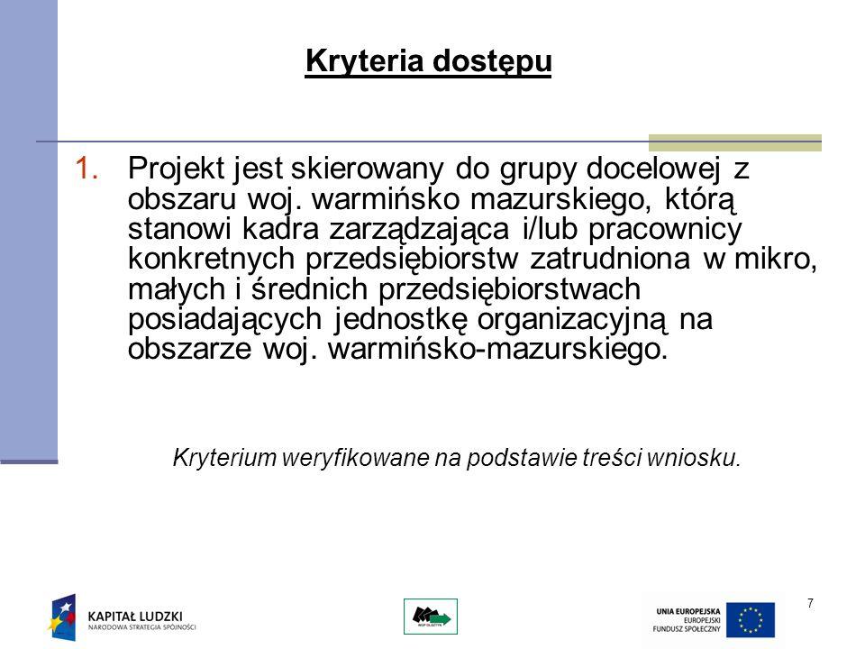 7 Kryteria dostępu 1.Projekt jest skierowany do grupy docelowej z obszaru woj. warmińsko mazurskiego, którą stanowi kadra zarządzająca i/lub pracownic