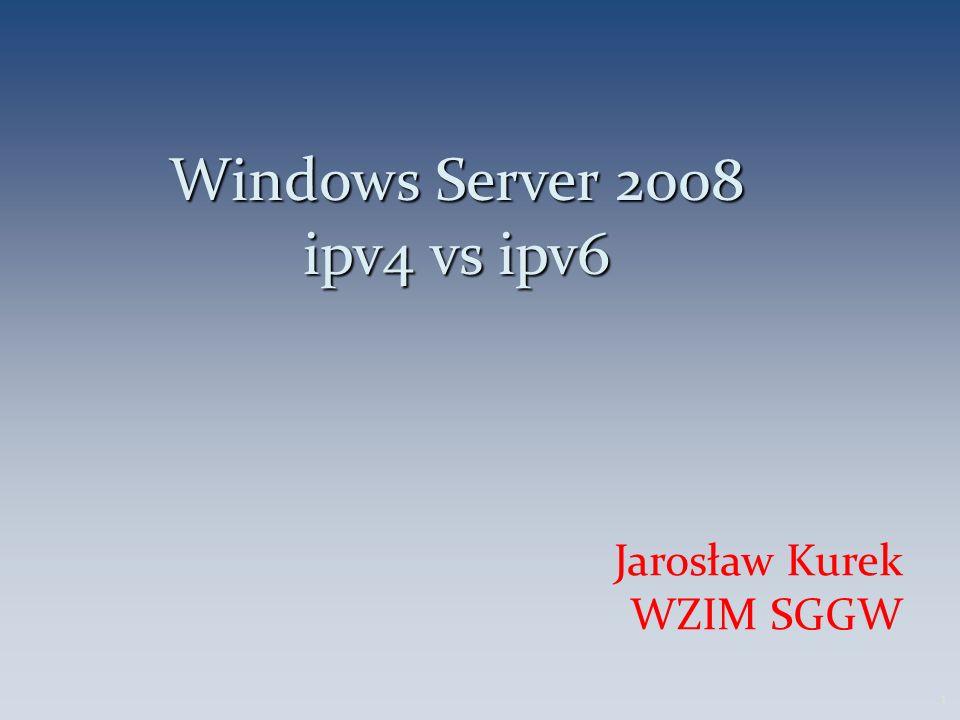 Windows Server 2008 ipv4 vs ipv6 Jarosław Kurek WZIM SGGW 1