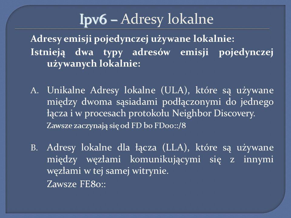 Ipv6 – Ipv6 – Adresy lokalne Adresy emisji pojedynczej używane lokalnie: Istnieją dwa typy adresów emisji pojedynczej używanych lokalnie: A. Unikalne