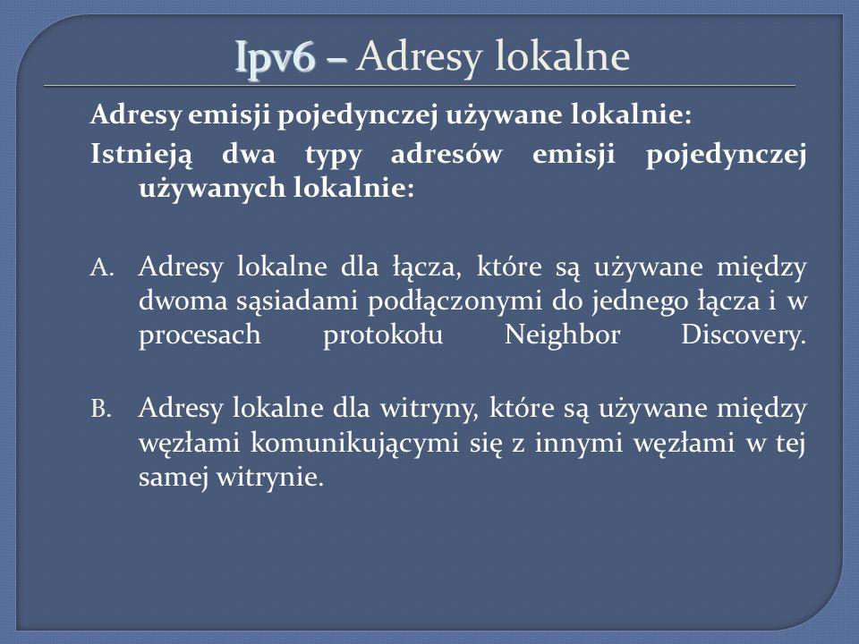 Ipv6 – Ipv6 – Adresy lokalne Adresy emisji pojedynczej używane lokalnie: Istnieją dwa typy adresów emisji pojedynczej używanych lokalnie: A. Adresy lo