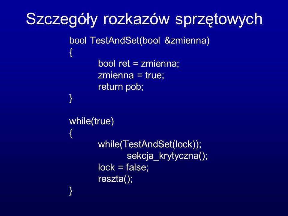 Szczegóły rozkazów sprzętowych bool TestAndSet(bool &zmienna) { bool ret = zmienna; zmienna = true; return pob; } while(true) { while(TestAndSet(lock)