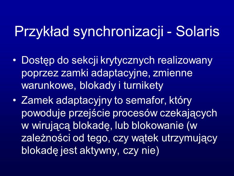 Przykład synchronizacji - Solaris Dostęp do sekcji krytycznych realizowany poprzez zamki adaptacyjne, zmienne warunkowe, blokady i turnikety Zamek ada
