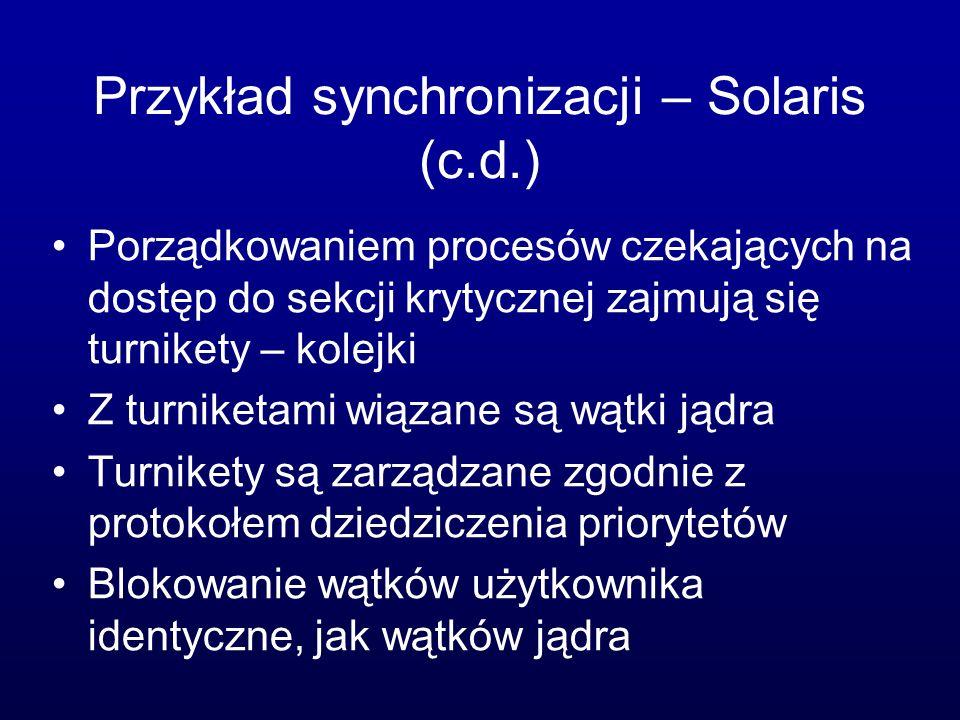 Przykład synchronizacji – Solaris (c.d.) Porządkowaniem procesów czekających na dostęp do sekcji krytycznej zajmują się turnikety – kolejki Z turniket