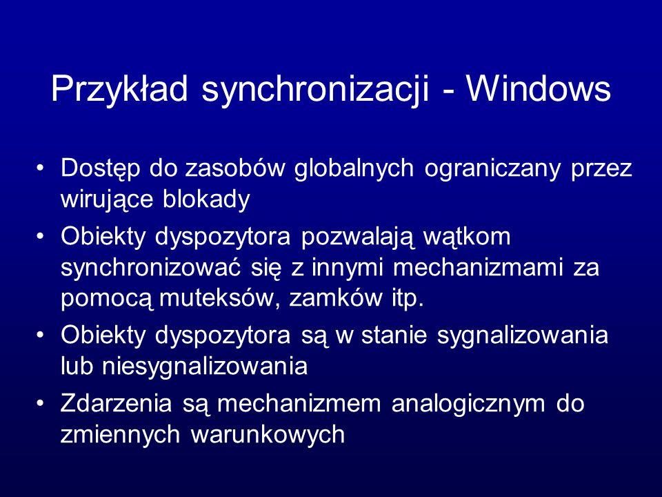 Przykład synchronizacji - Windows Dostęp do zasobów globalnych ograniczany przez wirujące blokady Obiekty dyspozytora pozwalają wątkom synchronizować