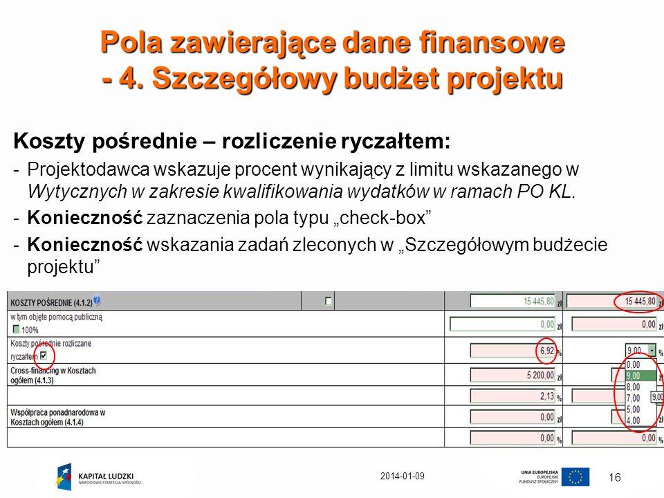 2014-01-09 16 Pola zawierające dane finansowe - 4. Szczegółowy budżet projektu Koszty pośrednie – rozliczenie ryczałtem: -Projektodawca wskazuje proce