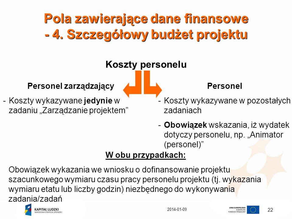2014-01-09 22 Pola zawierające dane finansowe - 4. Szczegółowy budżet projektu Koszty personelu Personel zarządzający -Koszty wykazywane jedynie w zad