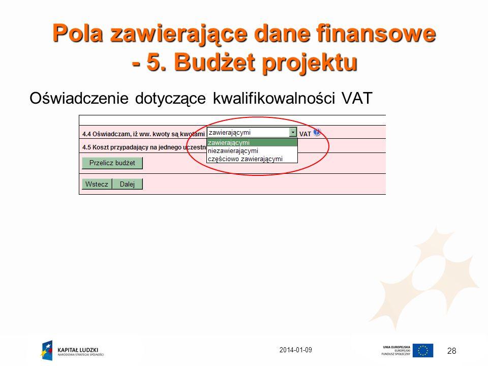 2014-01-09 28 Pola zawierające dane finansowe - 5. Budżet projektu Oświadczenie dotyczące kwalifikowalności VAT