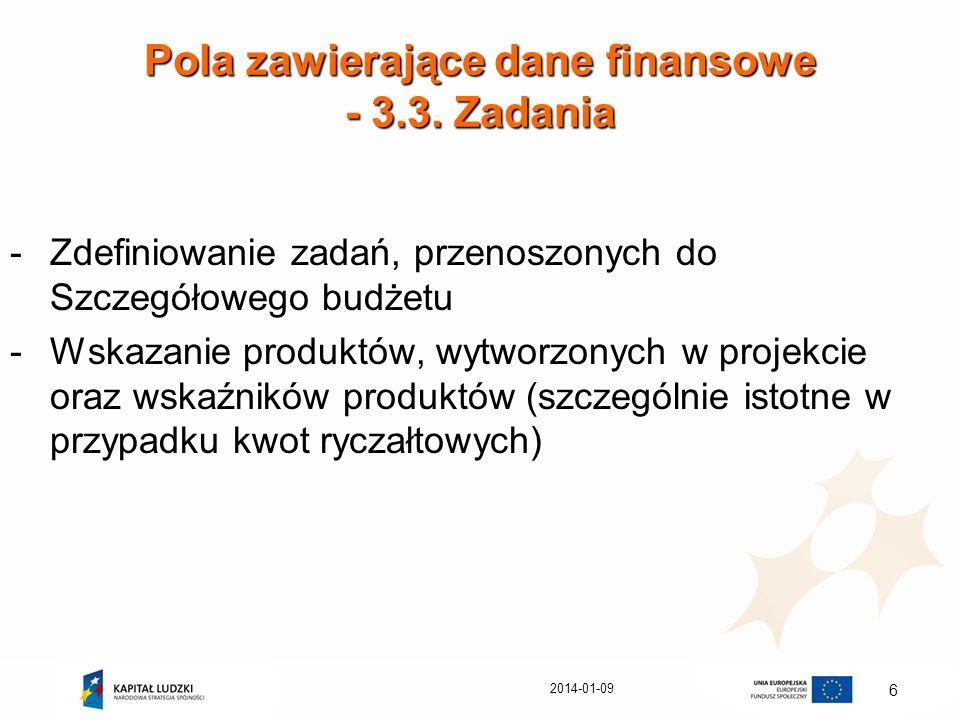 2014-01-09 6 Pola zawierające dane finansowe - 3.3. Zadania -Zdefiniowanie zadań, przenoszonych do Szczegółowego budżetu -Wskazanie produktów, wytworz