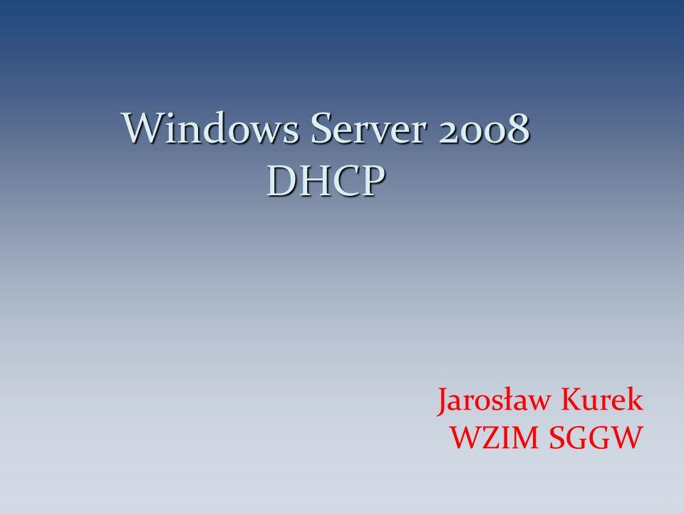 Windows Server 2008 DHCP Jarosław Kurek WZIM SGGW 1