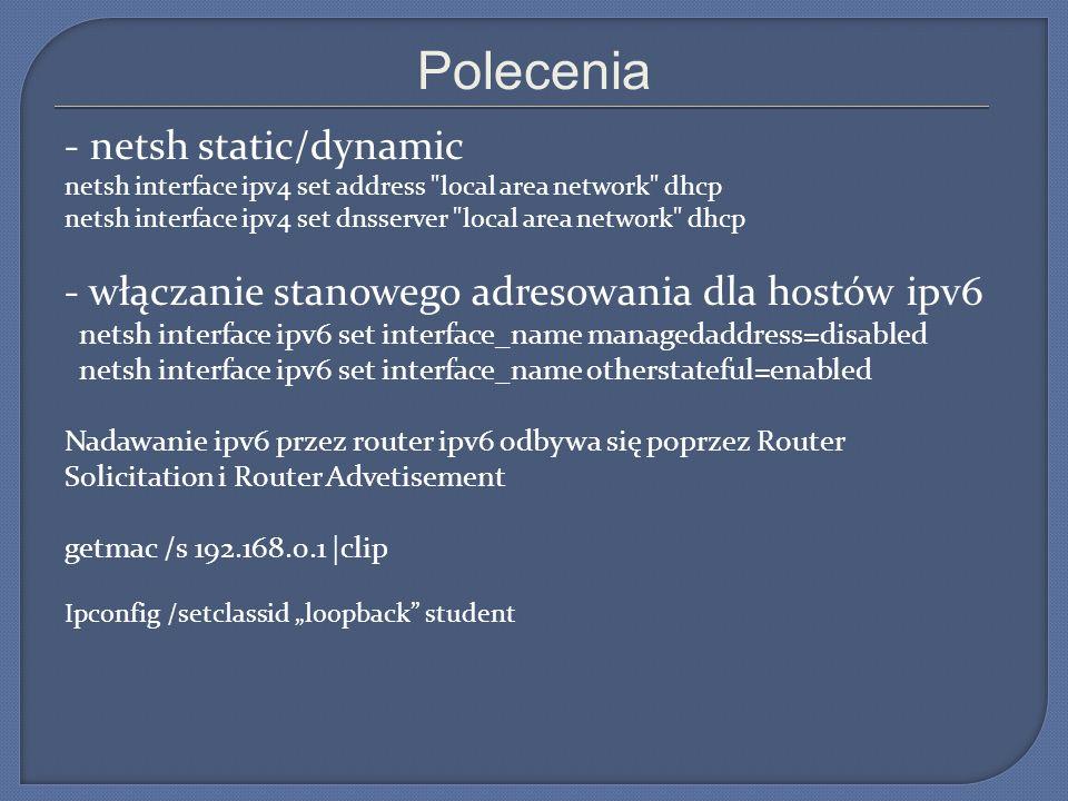 Polecenia - netsh static/dynamic netsh interface ipv4 set address