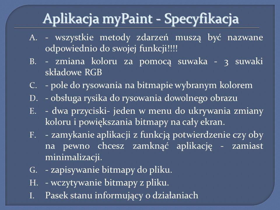 Aplikacja myPaint - Specyfikacja A. - wszystkie metody zdarzeń muszą być nazwane odpowiednio do swojej funkcji!!!! B. - zmiana koloru za pomocą suwaka