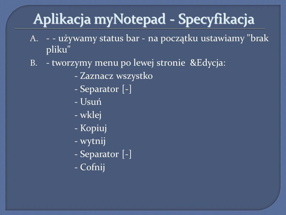 Aplikacja myNotepad - Specyfikacja A. - - używamy status bar - na początku ustawiamy