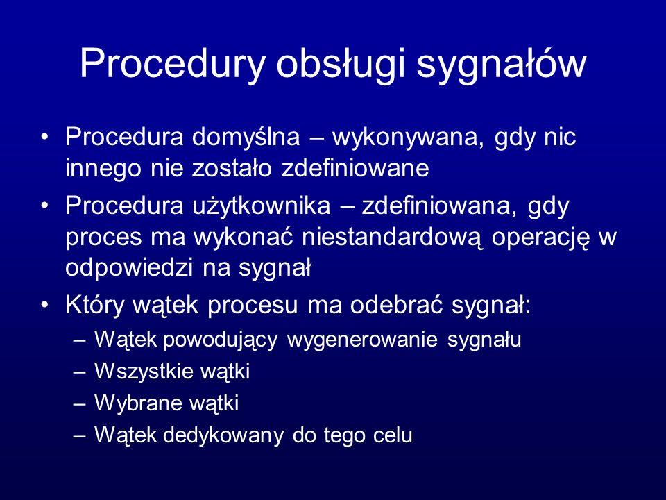 Procedury obsługi sygnałów Procedura domyślna – wykonywana, gdy nic innego nie zostało zdefiniowane Procedura użytkownika – zdefiniowana, gdy proces m