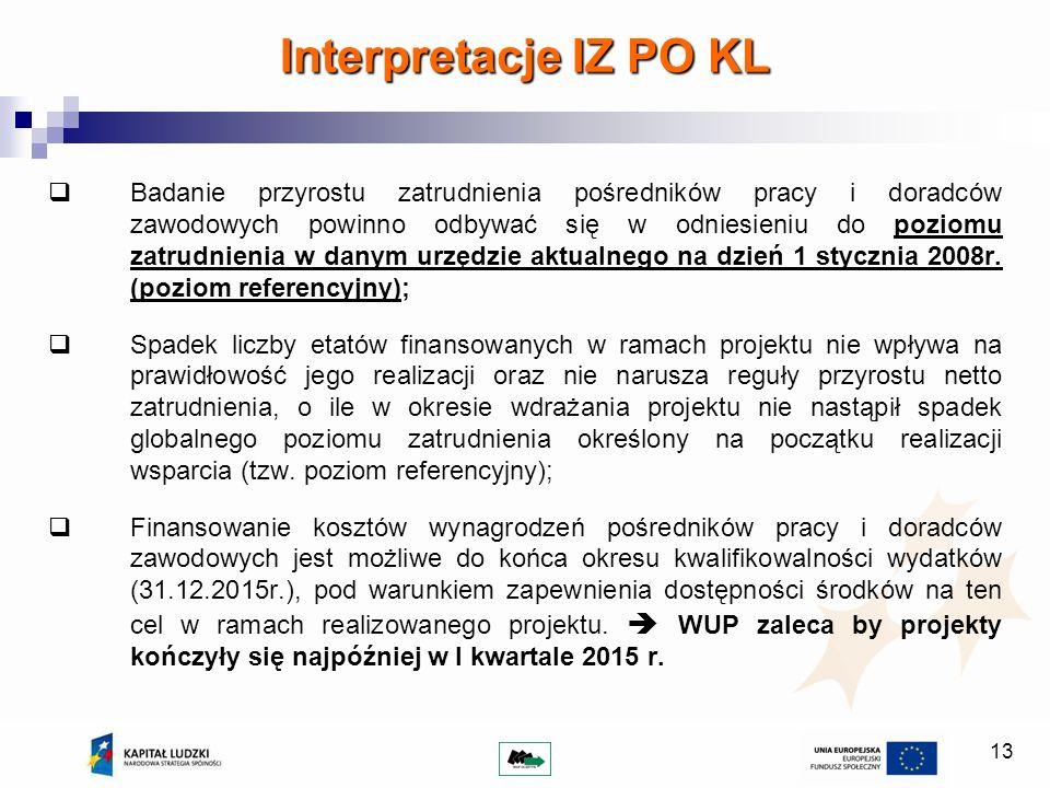13 Interpretacje IZ PO KL Badanie przyrostu zatrudnienia pośredników pracy i doradców zawodowych powinno odbywać się w odniesieniu do poziomu zatrudnienia w danym urzędzie aktualnego na dzień 1 stycznia 2008r.