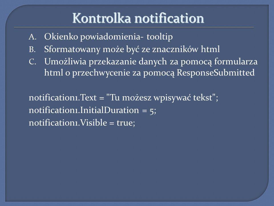 Kontrolka notification A. Okienko powiadomienia- tooltip B. Sformatowany może być ze znaczników html C. Umożliwia przekazanie danych za pomocą formula