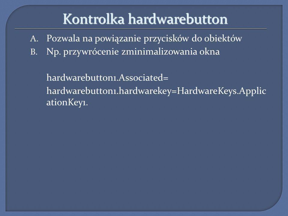 Kontrolka hardwarebutton A. Pozwala na powiązanie przycisków do obiektów B. Np. przywrócenie zminimalizowania okna hardwarebutton1.Associated= hardwar
