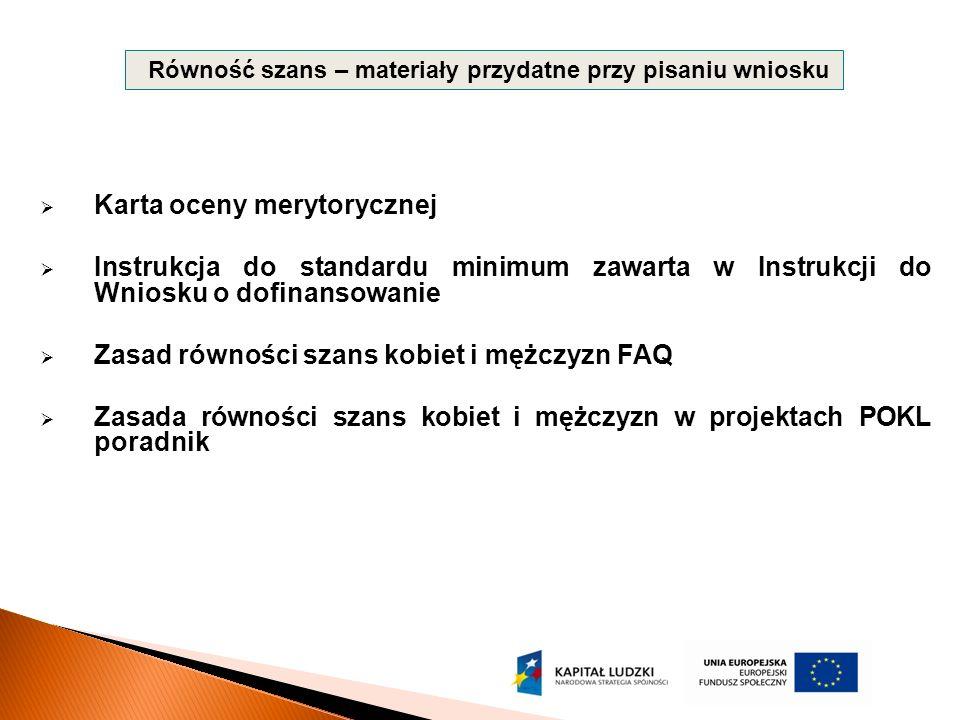 Karta oceny merytorycznej Instrukcja do standardu minimum zawarta w Instrukcji do Wniosku o dofinansowanie Zasad równości szans kobiet i mężczyzn FAQ Zasada równości szans kobiet i mężczyzn w projektach POKL poradnik Równość szans – materiały przydatne przy pisaniu wniosku