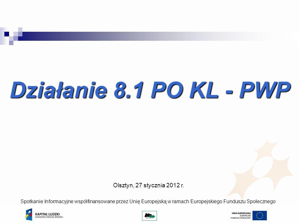 Działanie 8.1 PO KL - PWP Olsztyn, 27 stycznia 2012 r.