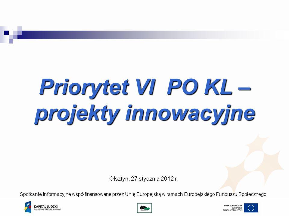 Priorytet VI PO KL – projekty innowacyjne Olsztyn, 27 stycznia 2012 r.