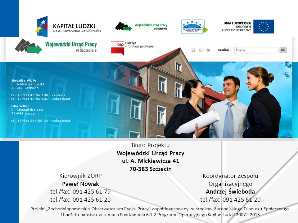 Projekt Zachodniopomorskie Obserwatorium Rynku Pracy współfinansowany ze środków Europejskiego Funduszu Społecznego i budżetu państwa w ramach Poddziałania 6.1.2 Programu Operacyjnego Kapitał Ludzki 2007 - 2013 Biuro Projektu Wojewódzki Urząd Pracy ul.