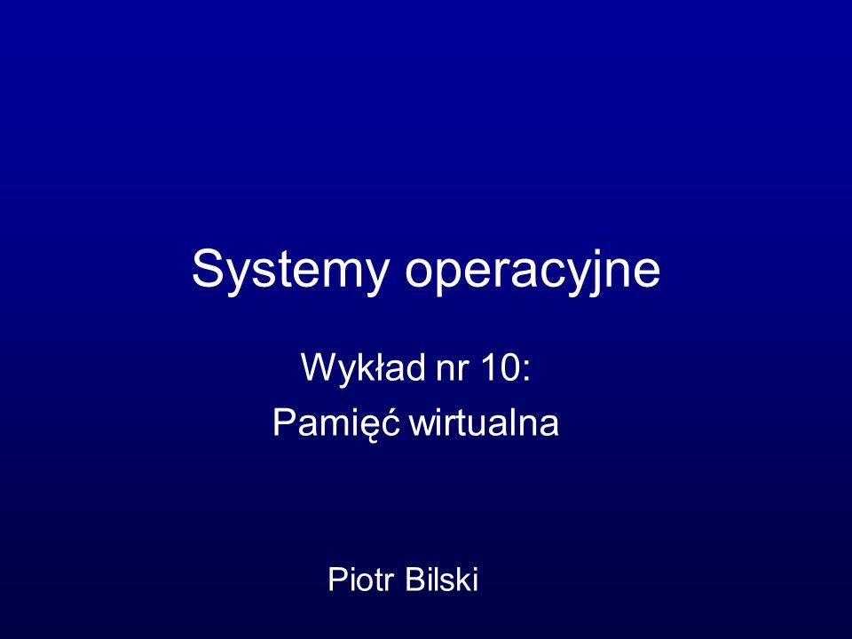 Systemy operacyjne Wykład nr 10: Pamięć wirtualna Piotr Bilski