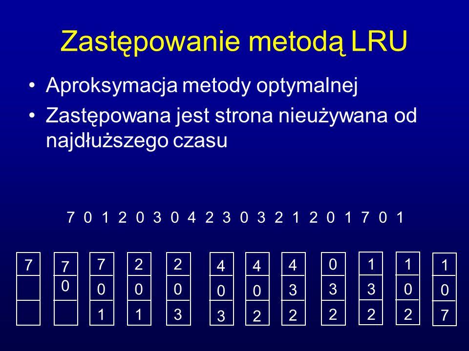 Zastępowanie metodą LRU Aproksymacja metody optymalnej Zastępowana jest strona nieużywana od najdłuższego czasu 7 0 1 2 0 3 0 4 2 3 0 3 2 1 2 0 1 7 0