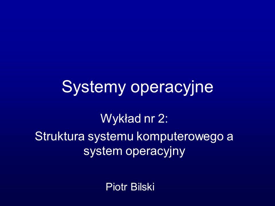 Informacje wstępne Omawiany system komputerowy zgodny z architekturą von Neumanna Zasadnicze elementy: procesor, sterowniki urządzeń i szyna systemowa Rozruch systemu komputerowego ma charakter sprzętowy