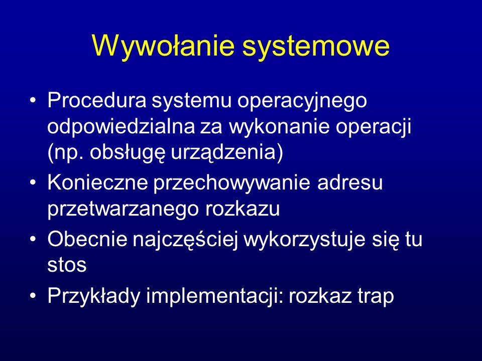 Wywołanie systemowe Procedura systemu operacyjnego odpowiedzialna za wykonanie operacji (np. obsługę urządzenia) Konieczne przechowywanie adresu przet