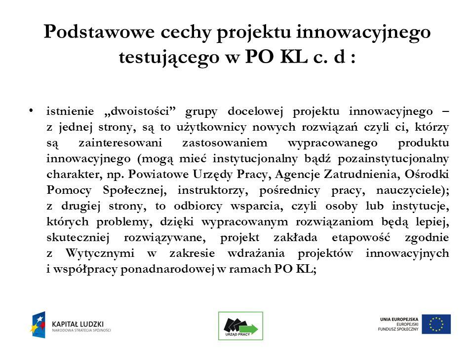 11 Podstawowe cechy projektu innowacyjnego testującego w PO KL c.
